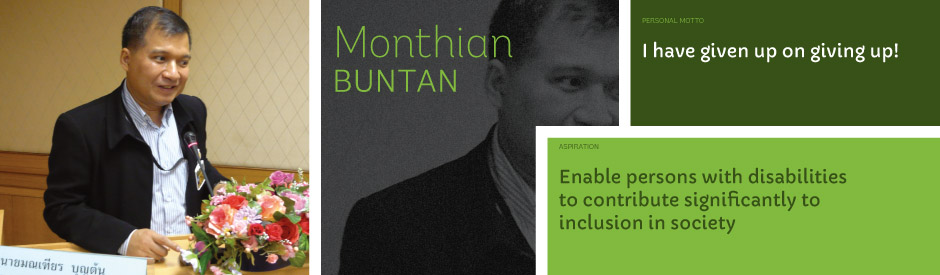 Monthian Buntan, Personal motto: I have given up on giving up! Aspiration: Enable persons with disabilities to contribute significantly to inclusion in society.